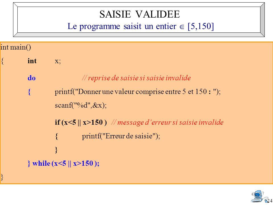 SAISIE VALIDEE Le programme saisit un entier  [5,150]